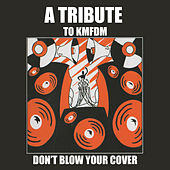 Don't Blow Your Cover - A Tribute To Kmfdm by Various Artists
