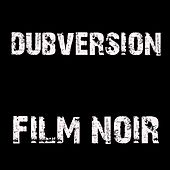 Film Noir by Dubversion