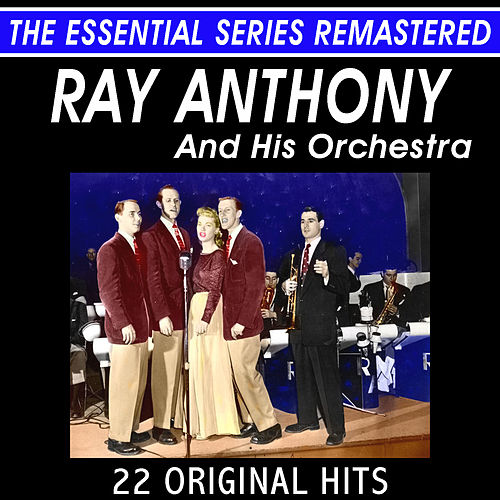Ray Anthony and His Orchestra - 22 Original Hits - The Essential Series by Ray Anthony