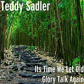 Its Time We Let Old Glory Talk Again by Teddy Sadler
