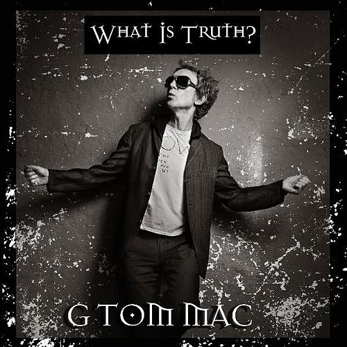 What Is Truth? by G Tom Mac