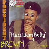 Hurt Dem Belly by President Brown