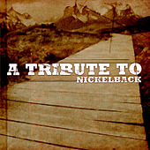 A Tribute To Nickelback by Various Artists