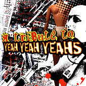 A Tribute To Yeah Yeah Yeahs by Various Artists