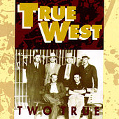 Two True by True West