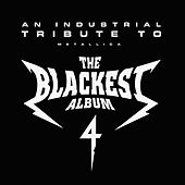 The Blackest Album 4: An Industrial Tribute To Metallica by Various Artists