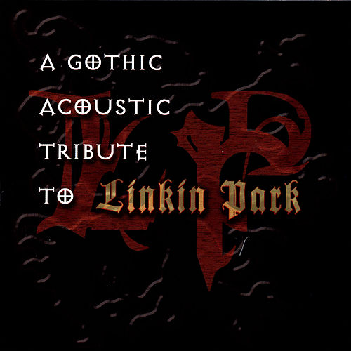 A Gothic Acoustic Tribute To Linkin Park by Various Artists