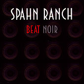Beat Noir by Spahn Ranch