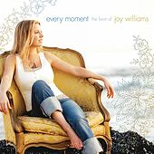 Every Moment:  The Best of Joy Williams by Joy Williams