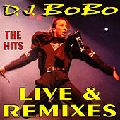 The Hits Live & Remixes by DJ Bobo