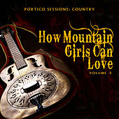 Portico Sessions: Country (How Mountain Girls Can Love), Vol. 3 by Various Artists