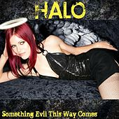 Something Evil This Way Comes by HALO