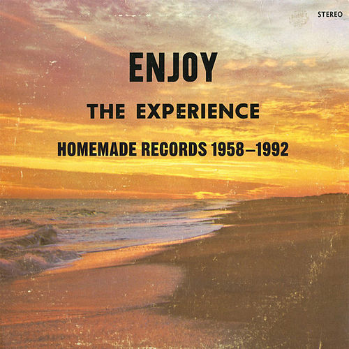 Enjoy the Experience : Homemade Records 1958-2004 by Various Artists