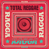 Total Reggae: Ragga by Various Artists
