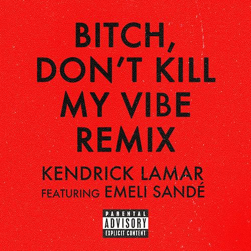 Bitch, Don't Kill My Vibe by Kendrick Lamar