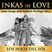 Inkas in Love: Love Songs with Andean Feelings, Vol. 1 by Hijos Del Sol
