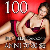 100 Le più belle canzoni 70-80-90 by Various Artists