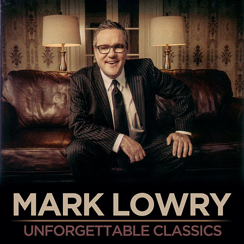 Unforgettable Classics by Mark Lowry
