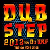 Dubstep 2013 by DJ Ukf – Top 69 Hits 2013 by Various Artists
