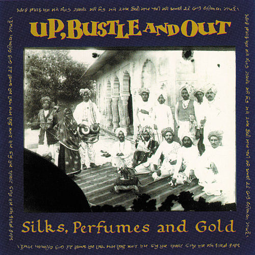 Silks Perfumes and Gold by Up, Bustle and Out