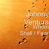 Whom Shall I Fear by Johnny Ventura
