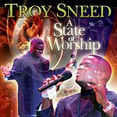 A State Of Worship by Troy Sneed