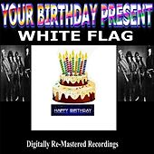 Your Birthday Present - White Flag by White Flag