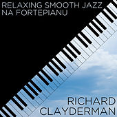 Relaxing Smooth Jazz Na Fortepianu by Richard Clayderman