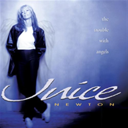 The Trouble With Angels by Juice Newton