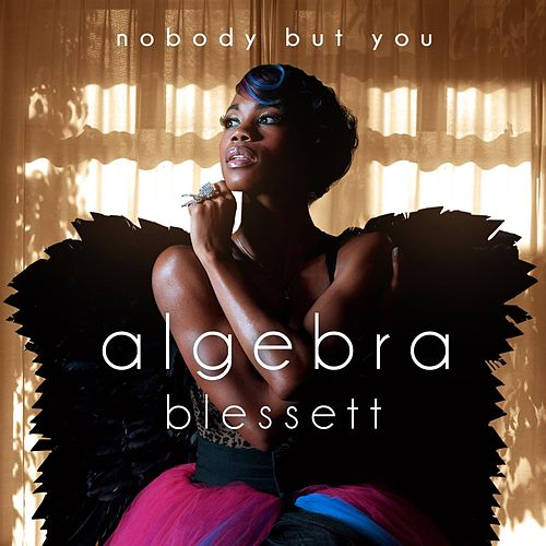 Nobody But You by Algebra Blessett