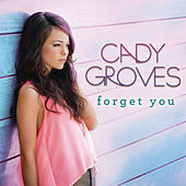 Forget You by Cady Groves