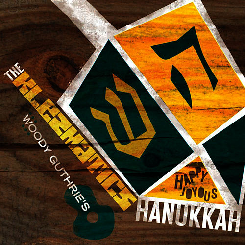 Woody Guthrie's Happy Joyous Hanukkah by The Klezmatics