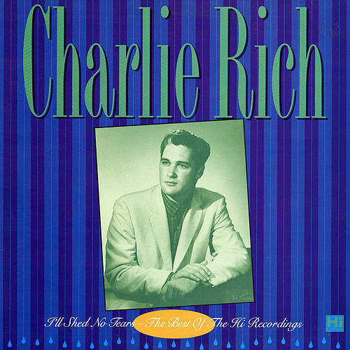 I'll Shed No Tears by Charlie Rich