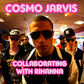 Collaborating with Rihanna by Cosmo Jarvis