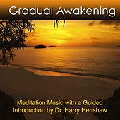 Gradual Awakening (Meditation Music With Guided Introduction) by Dr. Harry Henshaw