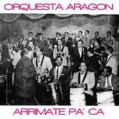 Arrimate Pa' Ca by Orquesta Aragon