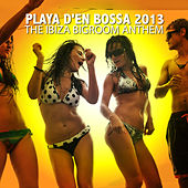 Playa D'en Bossa 2013 - The Ibiza Bigroom Anthem by Various Artists