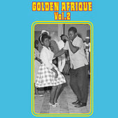 Golden Afrique, Vol. 2: Highlights of African Pop Music (1956-1982) by Various Artists