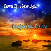 Dawn of a New Light by Douglas Blue Feather