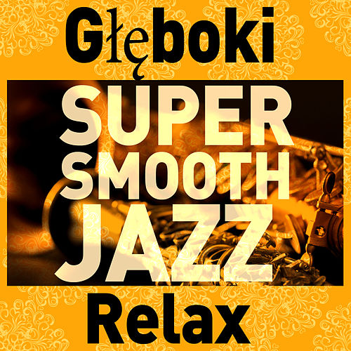 Super Smooth Jazz: Głęboki Relax by Various Artists