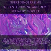 Great Singers Sing Die Entfuhrung Aud Dem Serail by Mozart by Various Artists