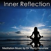 Inner Reflection (Meditation Music for Mind and Body) by Dr. Harry Henshaw