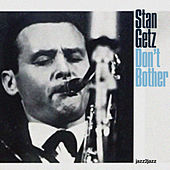 Don't Bother - Just a Summer Romance by Stan Getz