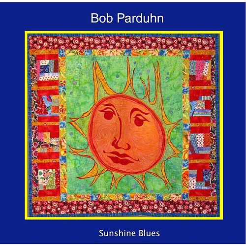 Sunshine Blues by Bob Parduhn