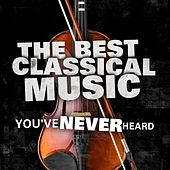 The Best Classical Music You've Never Heard by Various Artists