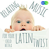 Relaxing Music for Your Child with a Latin Twist! by Various Artists