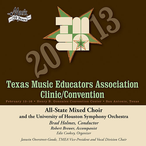 2013 Texas Music Educators Association (TMEA): All-State Mixed Choir with the University of Houston Symphony Orchestra by Texas All-State Mixed Choir