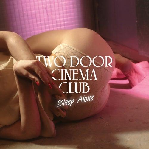 Sleep Alone by Two Door Cinema Club