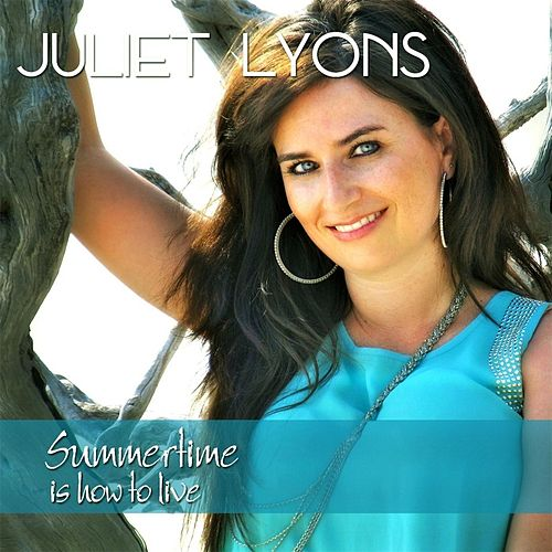 Summertime Is How to Live by Juliet Lyons