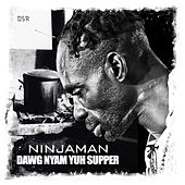 Dawg Nyam Yuh Supper - Single by Ninjaman